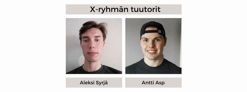 21X-ryhmän tuutorit: Aleksi Syrjä, Antti Asp